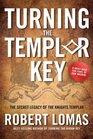 Turning the Templar Key The Secret Legacy of the Knights Templar and the Origins of Freemasonry