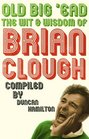 Old Big 'ead The Wit and Wisdom of Brian Clough