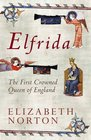 ELFRIDA The First Crowned Queen of England