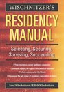 Wischnitzer's Residency Manual Selecting Securing Surviving Succeeding