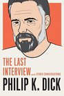 Philip K Dick The Last Interview and Other Conversations
