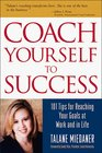 Coach Yourself to Success: 101 Tips for Reaching Your Goals at Work and in Life