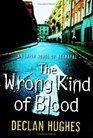 The Wrong Kind of Blood  An Irish Novel of Betrayal