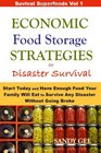 Economic Food Storage Strategies for Disaster Survival: Start Today and Have Enough Food Your Family Will Eat to Survive Any Disaster Without Going Broke (Survival Superfoods) (Volume 1)