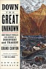 Down the Great Unknown: John Wesley Powell\'s 1869 Journey of Discovery and Tragedy Through the Grand Canyon