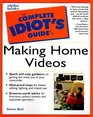 Complete Idiot's Guide to Making Home Videos