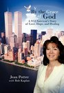 By the Grace of God A 9/11 Survivor's Story of Love Hope and Healing