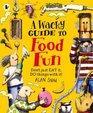 A Wacky Guide to Food Fun