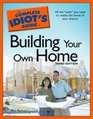 The Complete Idiot's Guide to Building Your Own Home 3rd Edition