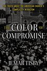 The Color of Compromise The Truth about the American Churchs Complicity in Racism