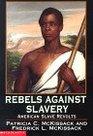 Rebels Against Slavery American Slave Revolts