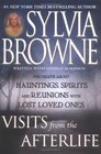 Visits from the Afterlife The Truth About Hauntings Spirits and Reunions With Lost Loved Ones