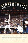 Glory in the Fall The Greatest Moments in World Series History