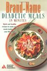 Brand-Name Diabetic Meals in Minutes : Quick  Healthy Recipes to Make Your Meals Tastier  Your Life Easier