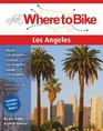 Where to Bike Los Angeles Best Biking in City and Suburbs