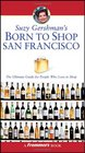 Suzy Gershman's Born to Shop San Francisco The Ultimate Guide for Travelers Who Love to Shop