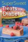Super Sweet Treats for Diabetics : More than 330 Delectable Recipes