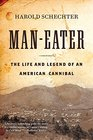 Man-Eater The Life and Legend of an American Cannibal