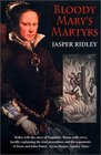 Bloody Mary's Martyrs The Story of England's Terror
