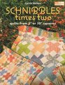 Schnibbles Times Two: Quilts from 5 inch or 10 inch Squares