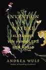 The Invention of Nature Alexander von Humboldt's New World