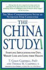 The China Study The Most Comprehensive Study of Nutrition Ever Conducted and the Startling Implications for Diet Weight Loss and Long-Term Health