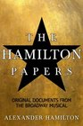 The Hamilton Papers: Original Documents from the Broadway Musical