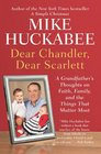 Dear Chandler Dear Scarlett A Grandfather's Thoughts on Faith Family and the Things That Matter Most