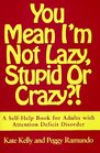 You Mean I'm Not Lazy Stupid or Crazy  A Self-Help Book for Adults with Attention Deficit Disorder