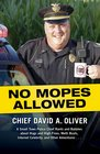 No Mopes Allowed A Small Town Police Chief Rants and Babbles about Hugs and High Fives Meth Busts Internet Celebrity and Other Adventures