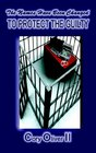 To Protect the Guilty: Names Have Been Changed : The True Story of the Rape and Abuse of a Correctional Officer by Fellow Officers