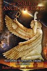 The Soul of Ancient Egypt Restoring the Spiritual Engine of the World