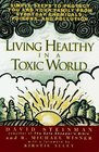 Living Healthy in a Toxic World Simple Steps to Protect You and Your Family from Everyday Chemicals Poisons and Pollution