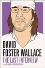 David Foster Wallace The Last Interview and Other Conversations