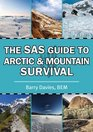 The SAS Guide to Arctic and Mountain Survival