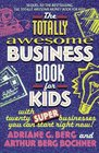 The Totally Awesome Business Book for Kids With Twenty Super Businesses You Can Start Right Now