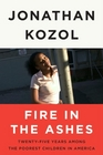 Fire in the Ashes Twenty-Five Years Among the Poorest Children in America