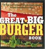 The Great Big Burger Book 100 New and Classic Recipes for Moutheatering Burgers Every Day Every Way