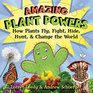 Amazing Plant Powers How Plants Fly Fight Hide Hunt and Change the World