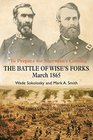 To Prepare for Sherman's Coming The Battle of Wise's Forks March 1865
