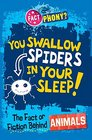 You Swallow Spiders in your Sleep