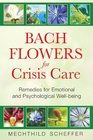 Bach Flowers for Crisis Care Remedies for Emotional and Psychological Well-being