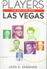 The Players The Men Who Made Las Vegas