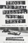 Those Are Real Bullets Aren't They Bloody Sunday Derry 30 January 1972