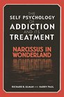 The Self Psychology of Addiction and its Treatment Narcissus in Wonderland