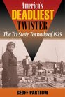 America's Deadliest Twister: The Tri-State Tornado of 1925