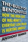 The Bully of Bentonville: How the High Cost of Wal-Mart's Everyday Low Prices is Hurting America