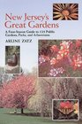 New Jersey's Great Gardens A Four-Season Guide to 125 Public Gardens Parks and Arboretums
