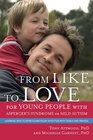 From Like to Love for Young People With Asperger's Syndrome or Mild Autism Learning How to Express and Enjoy Affection With Family and Friends