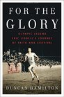 For the Glory Olympic Legend Eric Liddell's Journey of Faith and Survival